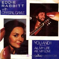 Discos de vinilo: EDDIE RABBITT WITH CRYSTAL GAYLE · YOU AND I / ALL MY LIFE , ALL MY LOVE - (SINGLE 45 RPM). Lote 20261096