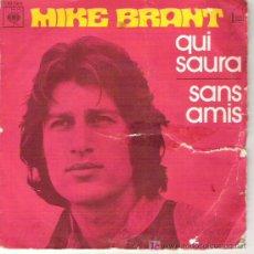 Discos de vinilo: MIKE BRANT - QUI SAURA / SANS AMIS. Lote 5203646