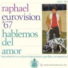 Discos de vinilo: RAPHAEL ··· HABLEMOS DEL AMOR / SI UN AMOR SE VA / NO TIENE...- (EP 45 RPM) ··· EUROVISION'67. Lote 20517598