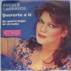 Discos de vinilo: ANGELA CARRASCO - QUERERTE A TI - NO QUIERO BAJAR DE MI NUBE. Lote 11231389