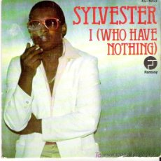 Discos de vinilo: SYLVESTER - I (WHO HAVE NOTHING ) / I NEED SOMEBODY TO LOVE. Lote 16482078