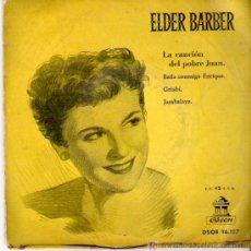 Discos de vinilo: ELDER BARBER - LA CANCION DE POBRE JUAN / BAILA CONMIGO ENRIQUE / GRISBI / JAMBALAYA. Lote 5283792