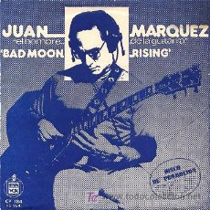Discos de vinilo: JUAN MARQUEZ - BAD MOON RISIGN (CREEDENCE) / BABY I'M A WANT YOU (BREAD) - SINGLE (HISPAVOX, 1973). Lote 27252437