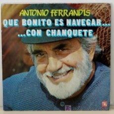 Discos de vinilo: ANTONIO FERRANDIS ··· QUE BONITO ES NAVEGAR ... CON CHANQUETE - (LP 33 RPM) ··· INFANTIL. Lote 20549660