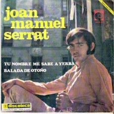 Discos de vinilo: JOAN MANUEL SERRAT - TU NOMBRE ME SABE A YERBA / BALADA DE OTOÑO. Lote 12064944