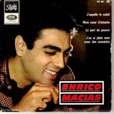 Discos de vinilo: ENRICO MACIAS - JÀPPELLE LE SOLEIL / MON COEUR D`ATTACHE / LA PART DU PAUVRE 1966. Lote 6033768