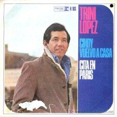 Discos de vinilo: TRINI LÓPEZ - CINDY VUELVO A CASA / CITA EN PARÍS - 1966. Lote 17886215