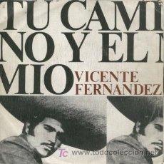 Discos de vinilo: VICENTE FERNANDEZ - TU CAMINO Y EL MIO - SINGLE RARO DE 1974 RANCHERAS. Lote 14655928