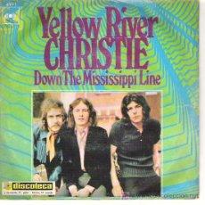 Discos de vinilo: CHIRSTIE - YELLOW RIVER / DOWN THE MISSIPI DOWN 1970. Lote 17000914