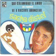 Discos de vinilo: SACHA DISTEL - QUE CALAMIDAD EL AMOR / VE A HACERTE BRONCEAR EN ESPAÑOL 1969. Lote 12137781