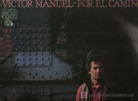 DISCO L.P. DE VINILO DE VÍCTOR MANUEL, POR EL CAMINO: BAILARINA, POR EL CAMINO DE MIERES, NO SERÁS N (Música - Discos - LP Vinilo - Cantautores Españoles)