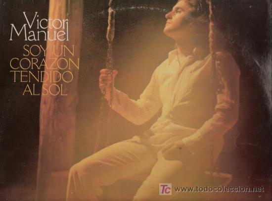 DISCO L.P. DE VINILO DE VÍCTOR MANUEL, SOY UN CORAZÓN TENDIDO AL SOL: SÓLO PIENSO EN TI, CUÉLEBRE, P (Música - Discos - LP Vinilo - Cantautores Españoles)