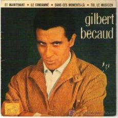 Discos de vinilo: GILBERT BECAUD - ET MAINTENANT - LE CONDAMNE / DAN CES MOMENT-LA / TOI, LE MUSICIEN 1962. Lote 5835009