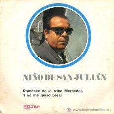 Discos de vinilo: NIÑO DE SAN JULIÁN - ROMANCE DE LA REINA MERCEDES / Y NO ME QUISO BESAR - 1971. Lote 5955516