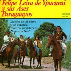 Discos de vinilo: FELIPE LEIVA DE YPACARAI Y SUS ASES PARAGUAYOS - LA FERIA DE LAS FLORES / OJOS TAPATÍOS - EP 1967. Lote 16615254