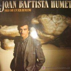 Discos de vinilo: JOAN BAPTISTE HUMET. SOLO SOY UN SER HUMANO. LP 33 RPM RCA 1984. .. Lote 27084526