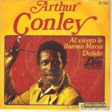 Discos de vinilo: ARTHUR CONLEY - AL VIENTO LE LLAMAN MARIA / DOLIDO 1970. Lote 16265643