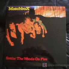 Discos de vinilo: MATCHBOX - SETTIN, THE WOODS ON FIRE - COMO NUEVO.. Lote 12996507