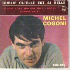Discos de vinilo: MICHEL COGONI - CE SOIR C`EST MOI QUI PAYE / ROONY OBLUIE QU`ELLE EST SI BELLE / SOMBRE VILLE 1964-. Lote 6203943