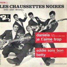 Discos de vinilo: LES CHAUSSETTES NOIRES - DANIELA / JE TÀIME TROP / EDDIE SOIS BON / BETTY **BUSCADISIMO***. Lote 14893393