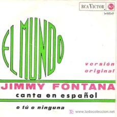 Discos de vinilo: JIMMY FONTANA CANTA EN ESPAÑOL - EL MUNDO / A TU O NINGUNA 1965 RCA VICTOR-. Lote 11521330