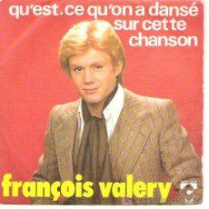 Discos de vinilo: FRANCOIS VALERY - QUÈST .CE QU`ON A DANSE SUR CETTE CHANSON . Lote 6303632