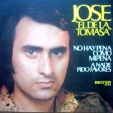 Discos de vinilo: JOSE EL DE LA TOMASA - NO HAY PENA COMO MIPENA / A NADIE PIDO FAVORES. Lote 25706152