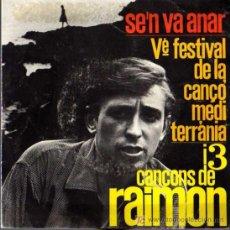 Discos de vinilo: SINGLE - RAIMON - SE'N VA ANAR, V FESTIVAL CANÇO MEDITERRANIA. Lote 6612858