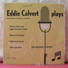 Discos de vinilo: EDDIE CALVERT (CHERRY INK AND APPLE BLOSSOM WHITE - ROSES OF PICARDY - OPEN YOUR HEART - JOHN AND JU. Lote 6776593