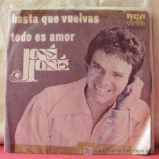 Discos de vinilo: JOSE JOSE ( HASTA QUE VUELVAS - TODO ES AMOR ) MEXICO 1973 SINGLE 45. Lote 6785401