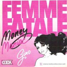 Discos de vinilo: FEMME FATALE - MONEY MANIAC / GINO *** 1984 FONOMUSIC*** ESTADO EXCEPCIONAL. Lote 11537605