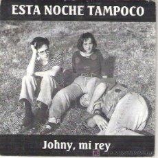 Discos de vinilo: ESTA NOCHE TAMPOCO - JOHNY , MI REY / LEAVES ME COLD *** PROMO 1990*** RARO. Lote 11684814