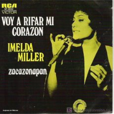 Discos de vinilo: IMELDA MILLER *** VOY A RIFAR MI CORAZON / ZACAZONAPAN **** RCA 1973. Lote 12584457