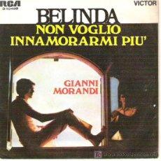 Discos de vinilo: GIANNI MORANDI - BELINDA / NON VOGLIO INNAMORAMI PIU *** RCA VICTOR 1969. Lote 12793104