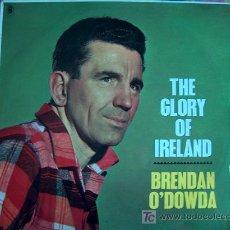 Discos de vinilo: LP - BRENDAN O'DOWDA - THE GLORY OF IRELAND - ORIGINAL INGLÉS, SIN FECHA. Lote 7215462