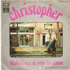 Discos de vinilo: CHRISTOPHER - VOLVERAS A MIS BRAZOS / AL VER QUE TE VAS **** 1972. Lote 11109718