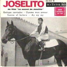 Discos de vinilo: JOSELITO - DU FILM *** LE SECRET DE JOSELITO *** HECHO EN FRANCIA *** GALOPA CANTADOR + 3 EP **1964. Lote 19752051