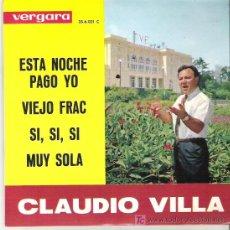 Discos de vinilo: CLAUDIO VILLA -ESTA NOCHE PAGO YO + 3 EP *** 1963 *** EXCEPCIONAL. Lote 11521333
