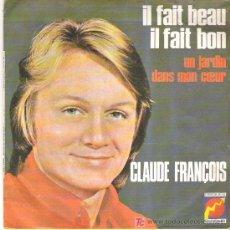 Discos de vinilo: CLAUDE FRANCOIS - IL FAIT BEAU , IL FAIT BON / UN JARDIN DANS MON COEUR **** DISQUES FLECHE. Lote 7599287