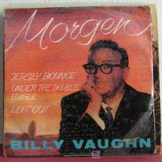 Discos de vinilo: BILLY VAUGHN ( MORGEN - JERSEY BOUNCE - UNDER THE DOUBLE EAGLE - LEFT OUT ) EP45. Lote 7669218
