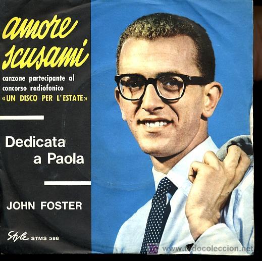 JOHN FOSTER - AMORE, SCUSAMI / DEDICATA A PAOLA - EDICIÓN ITALIANA (Música - Discos - Singles Vinilo - Canción Francesa e Italiana)