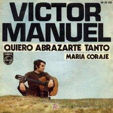 Discos de vinilo: VICTOR MANUEL ··· QUIERO ABRAZARTE TANTO / MARIA CORAJE - (SINGLE 45 RPM). Lote 20190411