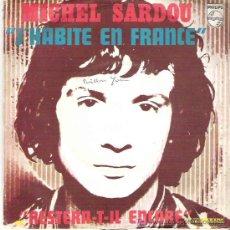 Discos de vinilo: MICHEL SARDOU - J`HABITE EN FRANCE. Lote 7734559