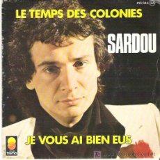Discos de vinilo: SARDOU - LE TEMPS DES COLONIES / JE VOUS AI BIEN EUS *** TREMA 1977. Lote 7771826