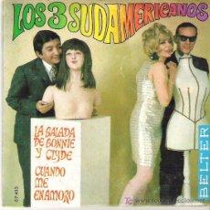 Discos de vinilo: LOS 3 SUDAMERICANOS - LA BALADA DE BONNIE AND CLYDE / CUANDO ME ENAMORO **** 1968 EN BELTER. Lote 11262298
