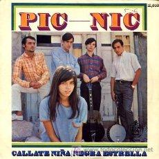 Discos de vinilo: PIC-NIC ··· CALLATE NIÑA / NEGRA ESTRELLA - (SINGLE 45 RPM). Lote 25673710