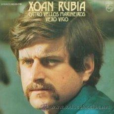 Discos de vinilo: XOAN RUBIA - CATRO VELLOS MARINEIROS - SINGLE MUY RARO DE VINILO DE 1974 CANTADO EN GALLEGO. Lote 13897669