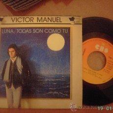 Discos de vinilo: VICTOR MANUEL. LUNA / TODAS SON COMO TÚ. SINGLE VINILO 45 RPM. Lote 25635744