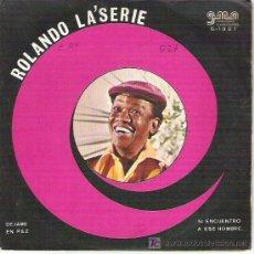 Discos de vinilo: ROLANDO LA´SERIE - SI ENCUENTRO A ESE HOMBRE / DEJAME EN PAZ ** GMA 1972. Lote 8190364