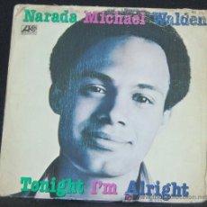 Discos de vinilo: SINGLE NARADA MICHAEL WALDEN. TONIGHT I´M ALRIGHT. Lote 8262392